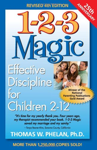 1-2-3 Magic: Effective Discipline for Children 2-12 by Thomas W. Phelan, PhD