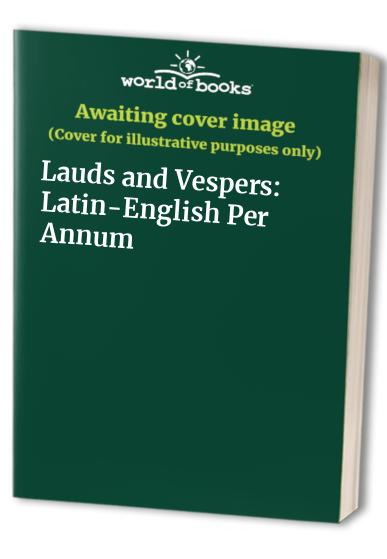 Lauds and Vespers: Latin-English Per Annum by Reud Peter Stravinskas
