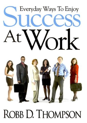 Everyday Ways to Enjoy to Success at Work By Robb D Thompson