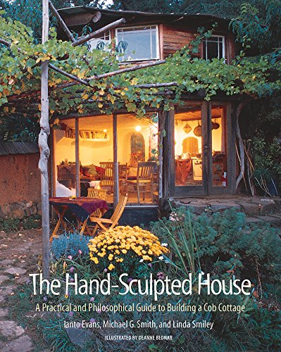 The Hand-Sculpted House: A Philosophical and Practical Guide to Building a Cob Cottage: A Practical Guide to Building a Cob Cottage (The Real Goods Solar Living Book): 10 By Ianto Evans