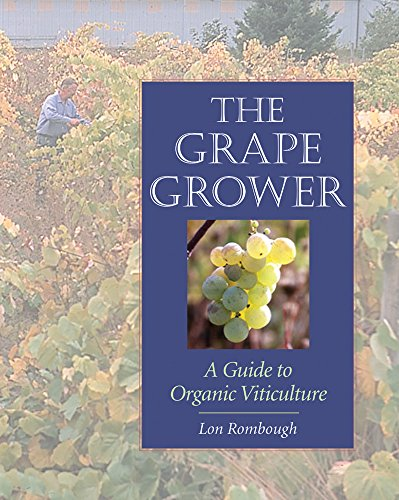 The Grape Grower: A Guide to Organic Viticulture by Lon Rombough