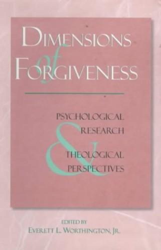 Dimensions of Forgiveness By Everett Worthington, Jr.