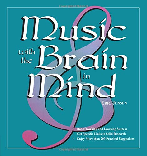 Music With the Brain in Mind By Eric P. Jensen