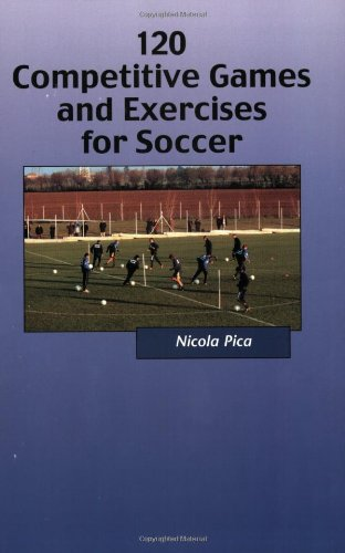 120 Competitive Games & Exercises for Soccer By Nicola Pica