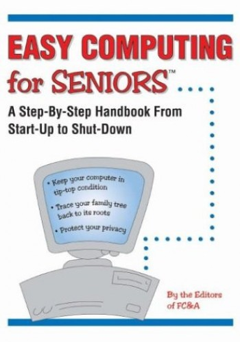 Easy Computing for Seniors By FC&A Publishing