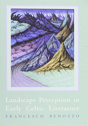 Landscape Perception in Early Celtic Literature By Francesco Benozzo