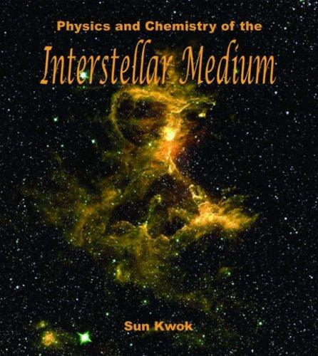 Physics and Chemistry of the Interstellar Medium By Sun Kwok