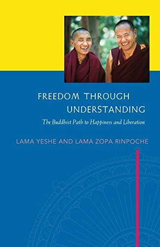Freedom Through Understanding: The Buddhist Path to Happiness and Liberation By Lama Zopa Rinpoche
