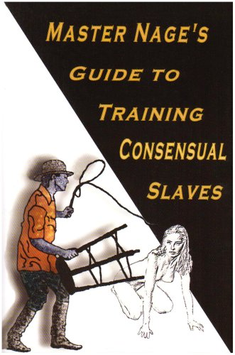 Master Nage's Guide to Training Consensual Slaves By Master Nage