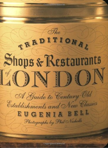 The Traditional Shops and Restaurants of London By Eugenia F. Bell