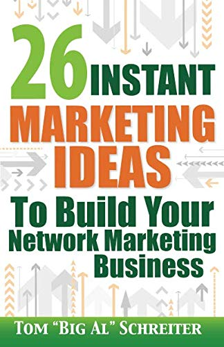 26 Instant Marketing Ideas to Build Your Network Marketing Business By Tom Big Al Schreiter