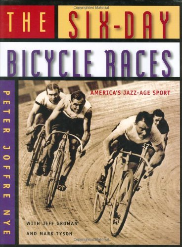 The Six Day Bicycle Races By Peter Nye
