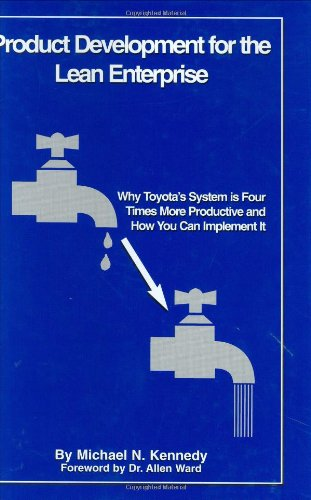 Product Development for the Lean Enterprise: Why Toyota's System is Four Times More Productive and How You Can Implement it by Michael N. Kennedy