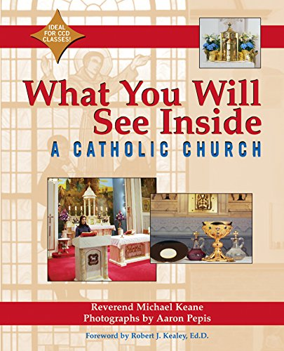What You Will See Inside a Catholic Church By Reverend Michael Keane (Reverend Michael Keane )