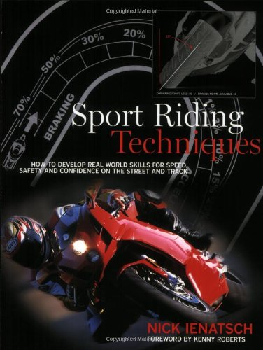 Sport Riding Techniques: How to Develop Real World Skills for Speed, Safety and Confidence on the Street and Track by Nick Lenatsch