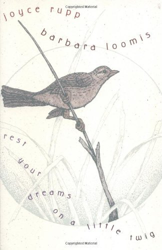 Rest Your Dreams on a Little Twig By Joyce Rupp