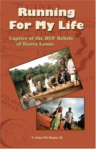 Running for My Life: Captive of the Revolutionary United Front (Ruf) Rebels of Sierra Leone by Victor F M Mosele