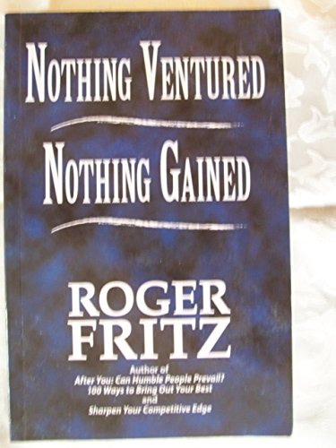 Nothing Ventured, Nothing Gained By Roger Fritz