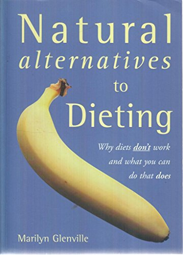Natural Alternatives to Dieting: Why diets don't work and what you can do that does By Marilyn Glenville