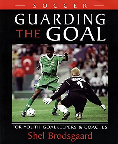 Soccer -- Guarding the Goal By Shel Brodsgaard