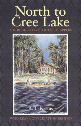 North to Cree Lake By A L Karras