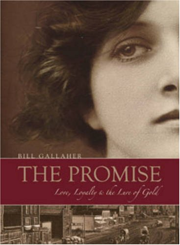 The Promise: Love, Loyalty and the Lure of Gold by Bill Gallaher