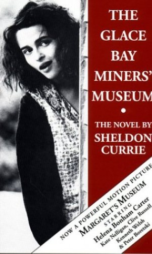 The Glace Bay Miners' Museum: The novel By Sheldon Currie