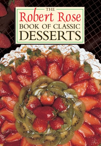 The Robert Rose Book of Classic Desserts By Robert Rose