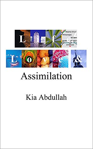 Life, Love and Assimilation By Kia Abdullah