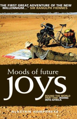 Moods of Future Joys: Round the World: Pt. 1: Riding into Africa by Alastair Humphreys