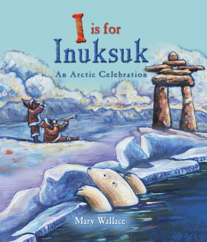 I Is for Inuksuk By Mary Wallace