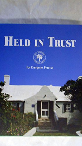 Held in Trust: The Properties and Collections of the Bermuda National Trust By Bermuda National Trust