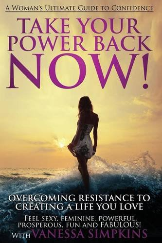 Take Your Power Back Now By Vanessa Simpkins