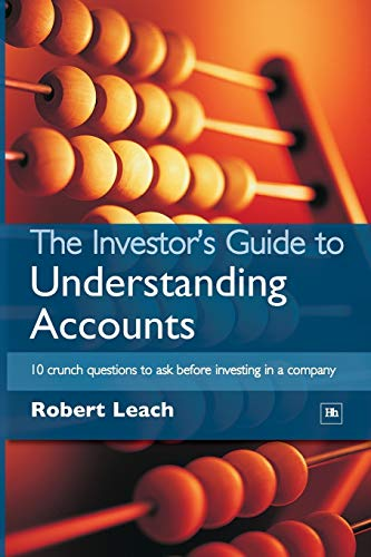 The Investor's Guide to Understanding Accounts: 10 Crunch Questions to Ask Before Investing in a Company by Robert Leach
