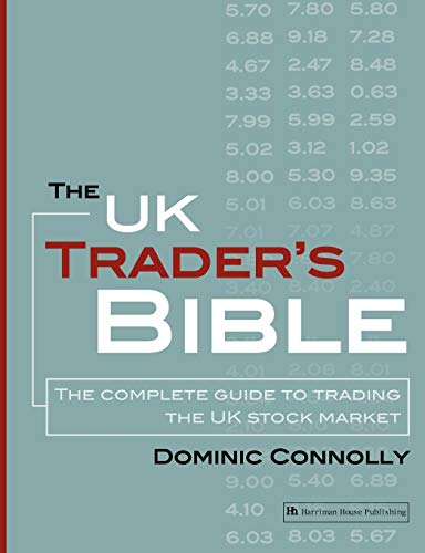 The UK Trader's Bible: The Complete Guide to Trading the UK Stock Market by Dominic Connolly
