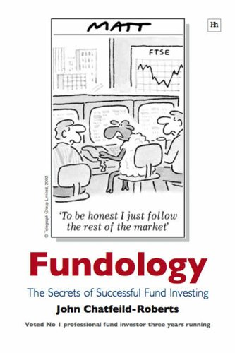 Fundology: The Secrets of Successful Fund Investing By John Chatfeild-Roberts