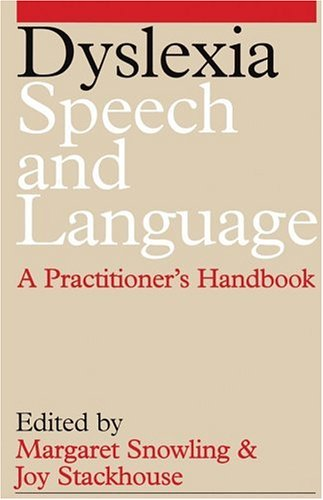 Dyslexia, Speech and Language: A Practitioner's Handbook by Margaret J. Snowling