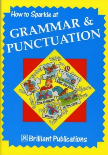 How to Sparkle at Grammar and Punctuation by Irene Yates