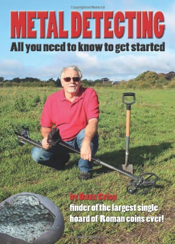 Metal Detecting - All You Need to Know to Get Started by Dave Crisp
