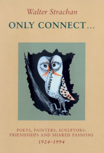 Only Connect ...: Poets, Painters, Sculptors: Friendships and Shared Passions 1924-1994 by Walter Strachan