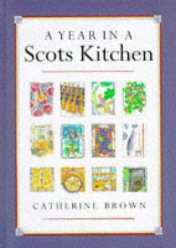 A Year in a Scots Kitchen by Catherine Brown