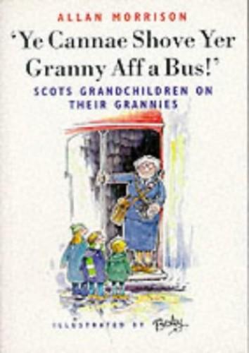 Ye Cannae Shove Yer Granny Aff a Bus! by Allan Morrison