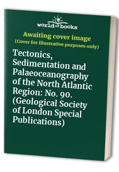 Tectonics, Sedimentation and Palaeoceanography of the North Atlantic Region By R.A. Scrutton