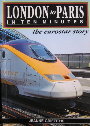 London to Paris in Ten Minutes By Jeanne Griffiths