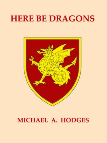 Here be Dragons By Michael A. Hodges