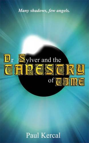 Dr Sylver and the Tapestry of Time By Paul Kercal