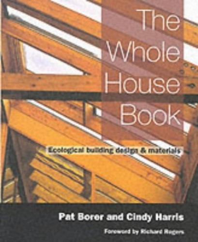 The Whole House Book: Ecological Building Design and Materials (New Futures) By Cindy Harris