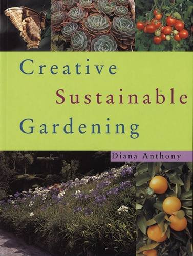 Creative Sustainable Gardening by Diana Anthony