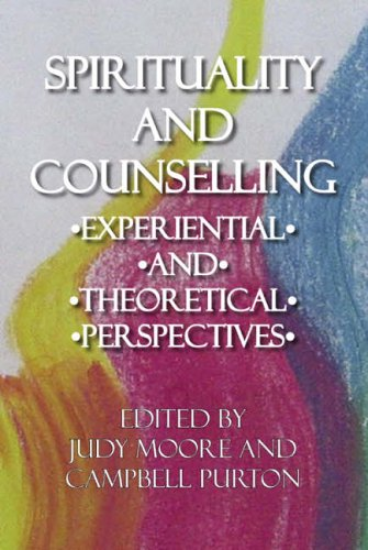 Spirituality and Counselling By Judith Moore