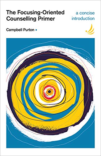 The Focusing-Oriented Counselling Primer: A Concise, Accessible, Comprehensive Introduction by Campbell Purton